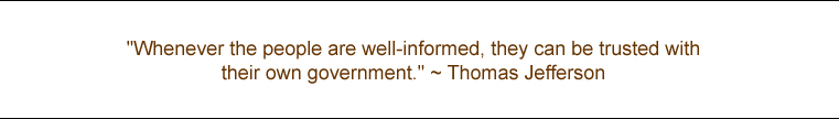 """Whenever the people are well-informed, they can be trusted with their own government."" - Thomas Jefferson"